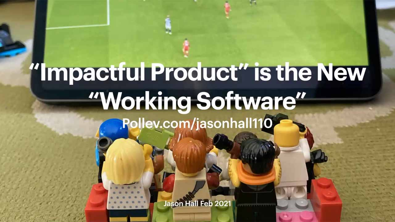 """Impactful Product"" is the new ""Working Software - Jason Hall"